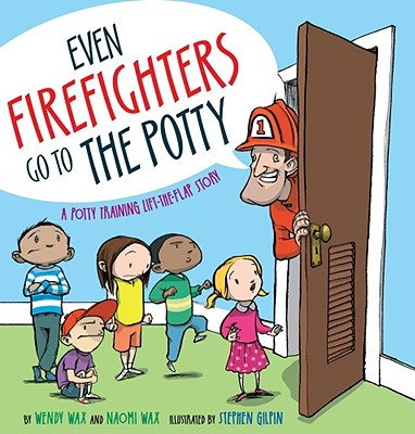 Even Firefighters Go to the Potty By Wax, Wendy/ Wax, Naomi/ Gilpin, Stephen (ILT)